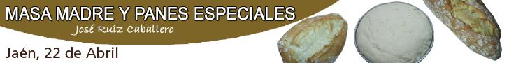 Curso Masas madre y panes especiales. Jaen, 22 de abril. José Ruiz Caballero